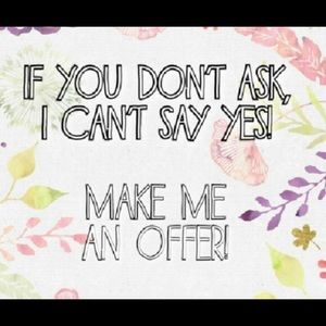 Always offer! You never know!